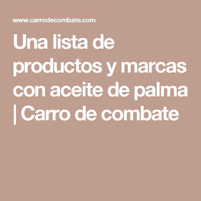 Una lista de productos y marcas con aceite de palma   Carro de combate