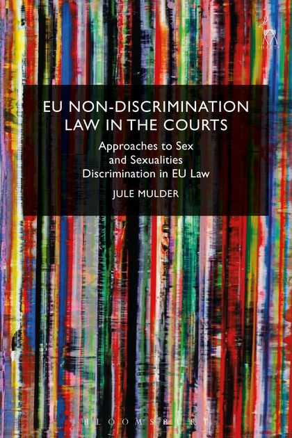 EU non-discrimination law in the courts : approaches to sex and sexualties discrimination in EU law / Jule Mulder.     Hart Publishing, 2017