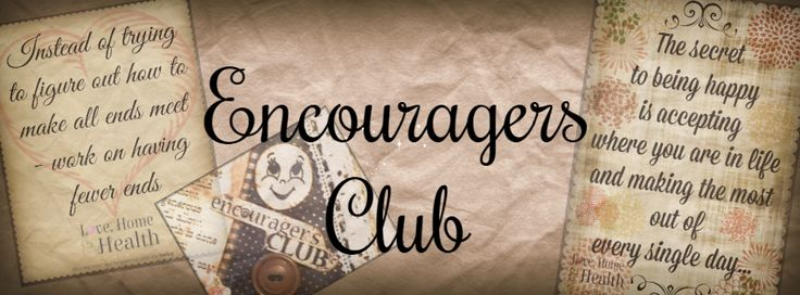 Encouragers Club - a satellite of Love, Home and Health.  Inspiration, motivation, encouragement and just plain old FUN!  LOVE this