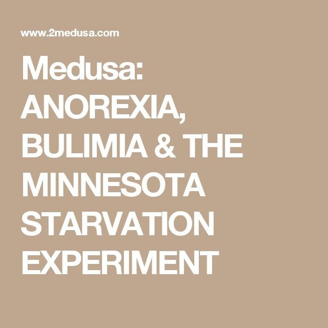 Medusa: ANOREXIA, BULIMIA & THE MINNESOTA STARVATION EXPERIMENT