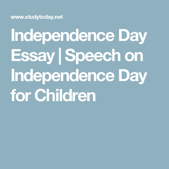 best essay on independence day ideas essay on independence day essay speech on independence day for children
