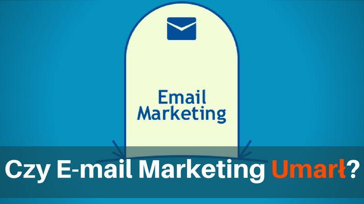 Czy E-mail Marketing Umarł? - http://blog.przyciagajacymarketing.pl/czy-e-mail-marketing-umarl/