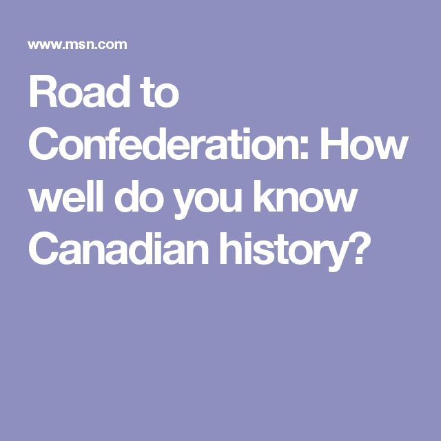 Road to Confederation: How well do you know Canadian history?