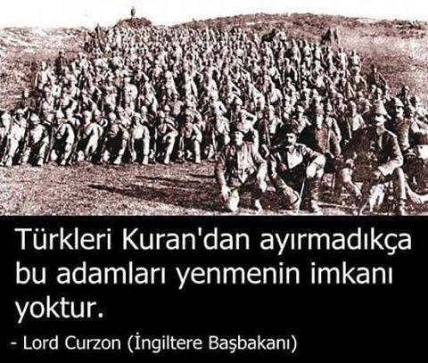 Türkleri Kur'an'dan ayırmadıkça bu adamları yenmenin imkanı yoktur. Lord Curzon İngiltere Başbakanı (Çanakkale Savaşı) #OsmanlıDevleti