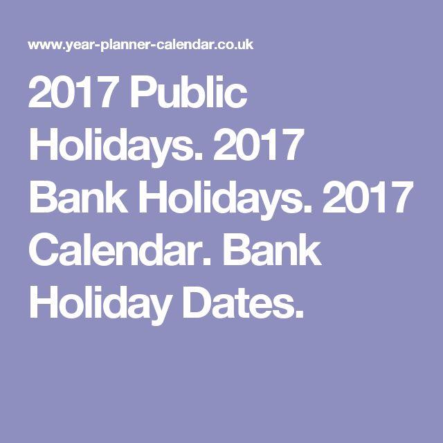 2017 Public Holidays. 2017 Bank Holidays. 2017 Calendar. Bank Holiday Dates.