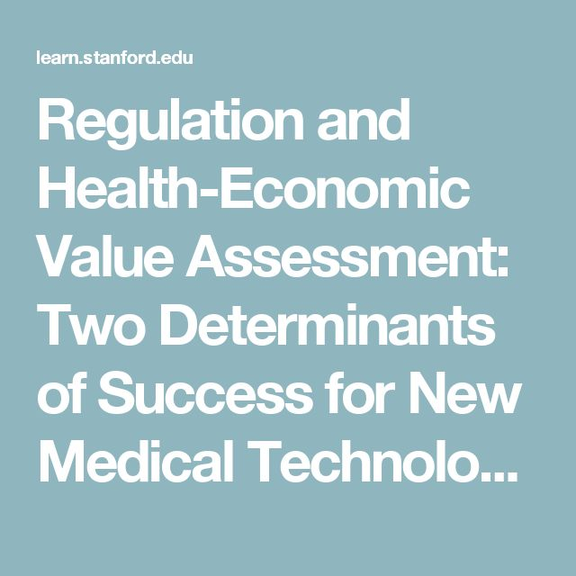 Regulation and Health-Economic Value Assessment: Two Determinants of Success for New Medical Technologies  March 08, 2017 |10-11 am PT