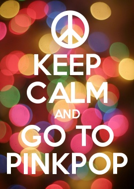 KEEP CALM AND GO TO PINKPOP