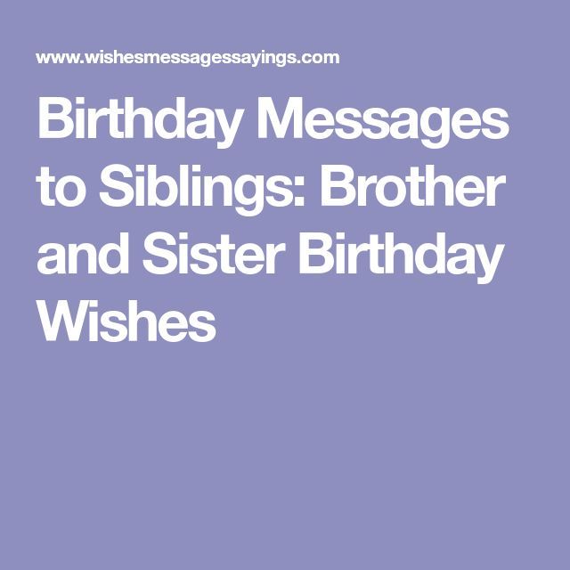 Birthday Messages to Siblings: Brother and Sister Birthday Wishes