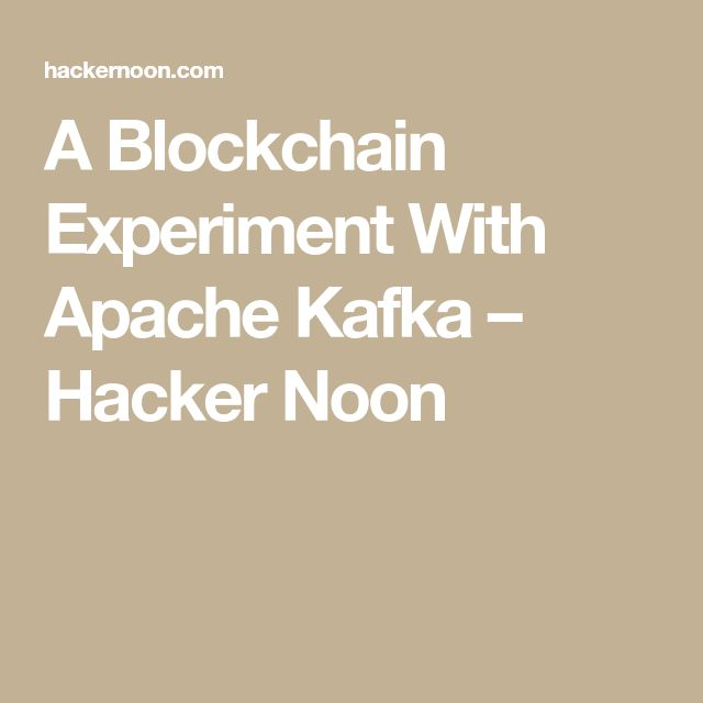 A Blockchain Experiment With Apache Kafka – Hacker Noon