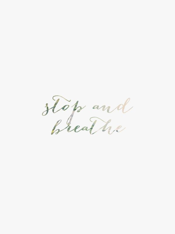 stop and breathe//