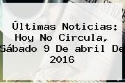 http://tecnoautos.com/wp-content/uploads/imagenes/tendencias/thumbs/ultimas-noticias-hoy-no-circula-sabado-9-de-abril-de-2016.jpg Hoy No Circula 10 De Abril 2016. Últimas noticias: Hoy No Circula, sábado 9 de abril de 2016, Enlaces, Imágenes, Videos y Tweets - http://tecnoautos.com/actualidad/hoy-no-circula-10-de-abril-2016-ultimas-noticias-hoy-no-circula-sabado-9-de-abril-de-2016/