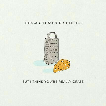 790a5459a8ec09ed75c294b0718e6f59 cheesy puns valentine puns - This might sound cheesy, but you're really 'grate'.