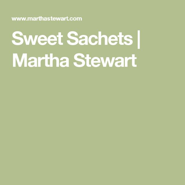 Sweet Sachets | Martha Stewart