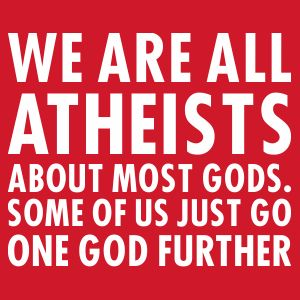 quote-anon-we-are-all-atheists-about-most-gods-300-red.png (300×300)