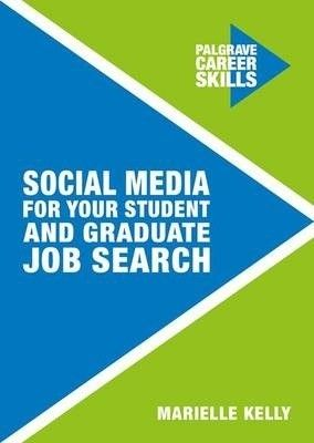 Social media for you student and graduate job search / Marielle Kelly.