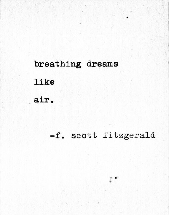 """Breathing dreams like air"" F Scott Fitzgerald #fitzgerald #quotes #wordstoliveby"