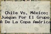 http://tecnoautos.com/wp-content/uploads/imagenes/tendencias/thumbs/chile-vs-mexico-juegan-por-el-grupo-a-de-la-copa-america.jpg Mexico Vs Chile. Chile vs. México: juegan por el Grupo A de la Copa América, Enlaces, Imágenes, Videos y Tweets - http://tecnoautos.com/actualidad/mexico-vs-chile-chile-vs-mexico-juegan-por-el-grupo-a-de-la-copa-america/