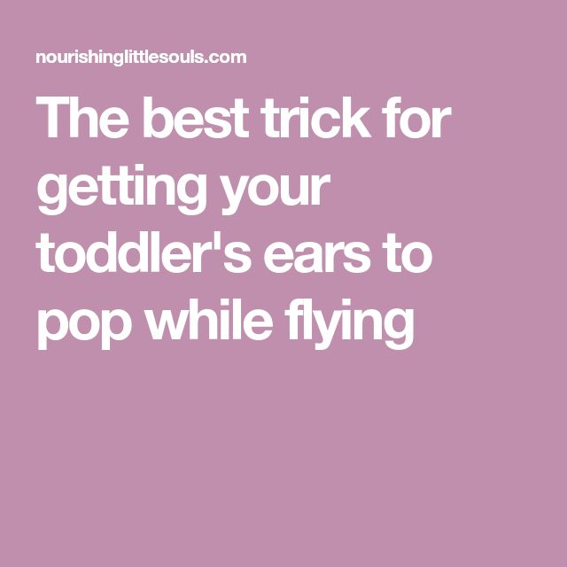 The best trick for getting your toddler's ears to pop while flying