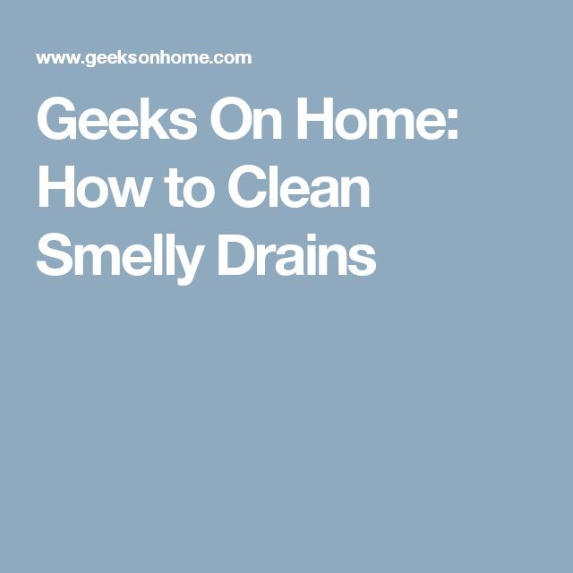 Geeks On Home: How to Clean Smelly Drains