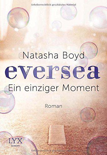 Eversea - Ein einziger Moment: Amazon.de: Natasha Boyd, Henriette Zeltner: Bücher