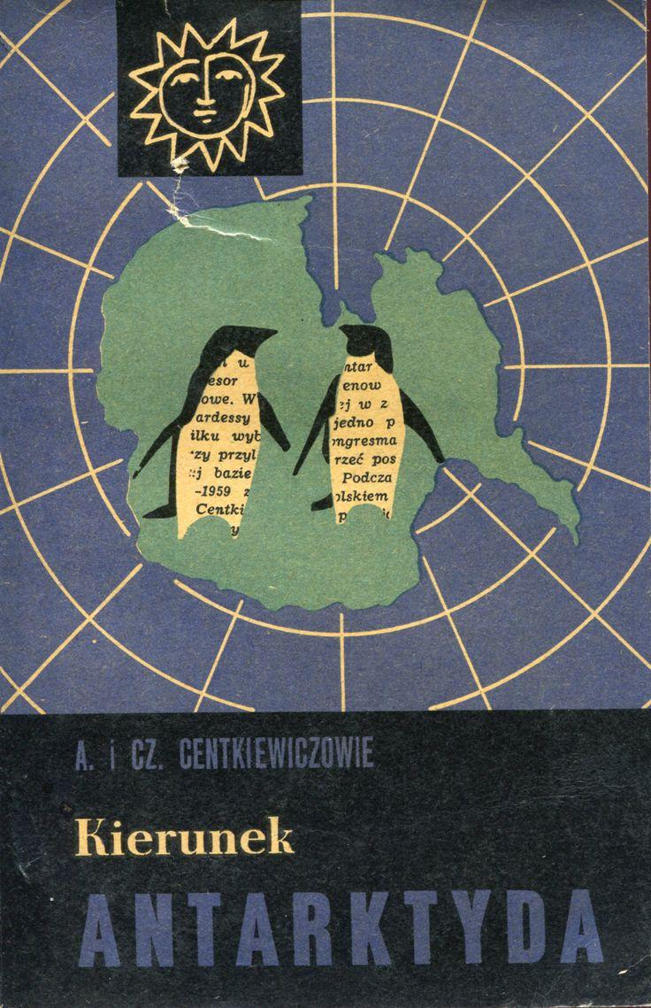 """""""Kierunek Antarktyda"""" Alina and Czesław Centkiewiczowie Cover by Mieczysław Kowalczyk Book series Biblioteka Powszechna Published by Wydawnictwo Iskry 1964"""