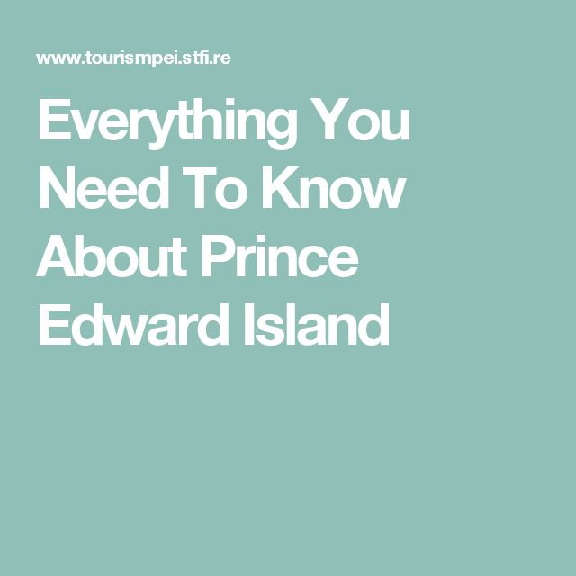 Everything You Need To Know About Prince Edward Island