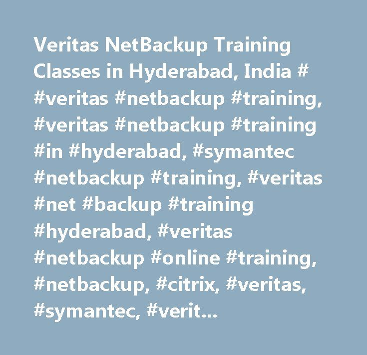 Veritas NetBackup Training Classes in Hyderabad, India # #veritas #netbackup #training, #veritas #netbackup #training #in #hyderabad, #symantec #netbackup #training, #veritas #net #backup #training #hyderabad, #veritas #netbackup #online #training, #netbackup, #citrix, #veritas, #symantec, #veritas #netbackup #training #online, #administration #of #symantec #netbackup #7.0 #for #windows #…