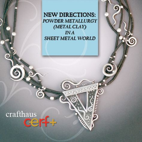New Directions: Powder Metallurgy (Metal Clay) in a Sheet Metal World Part 1 - crafthaus