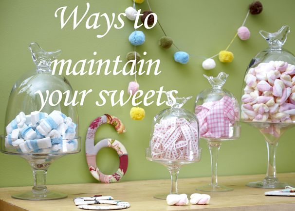 6 ways to maintain your sweets!