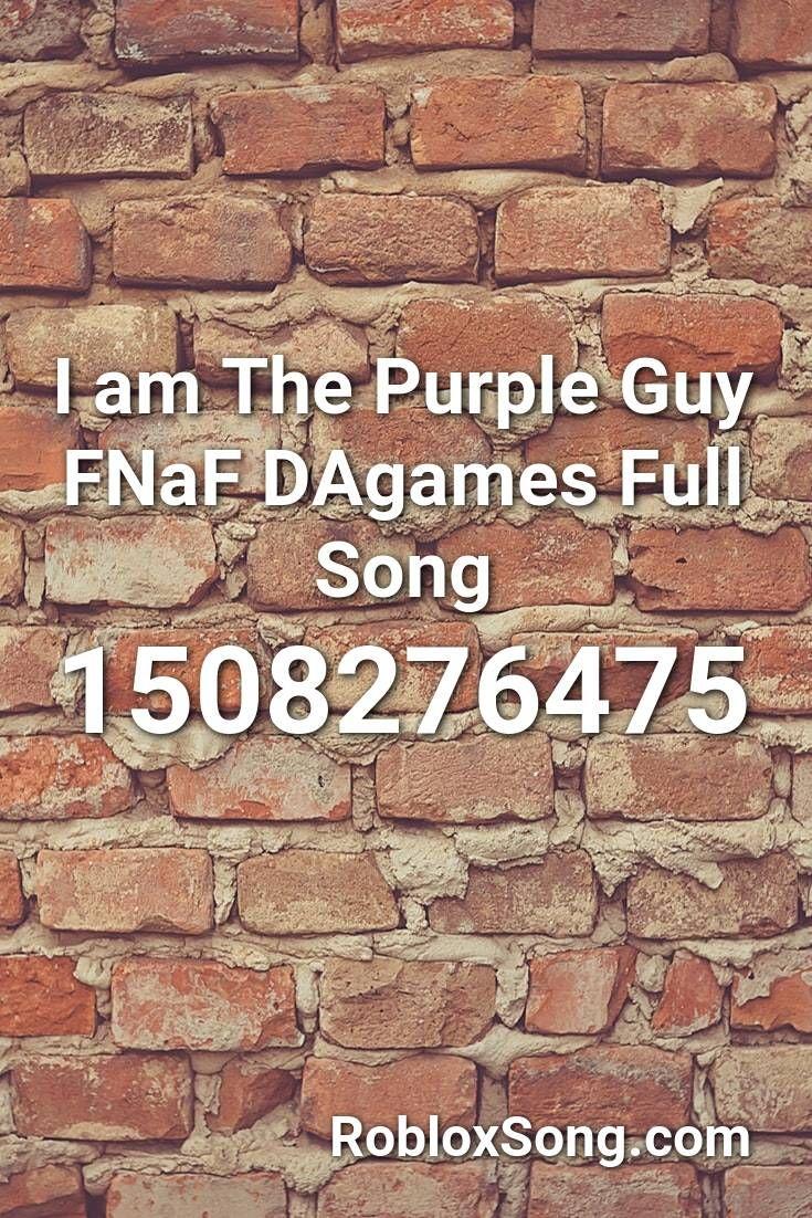 I Am The Purple Guy Fnaf Dagames Full Song Roblox Id Roblox