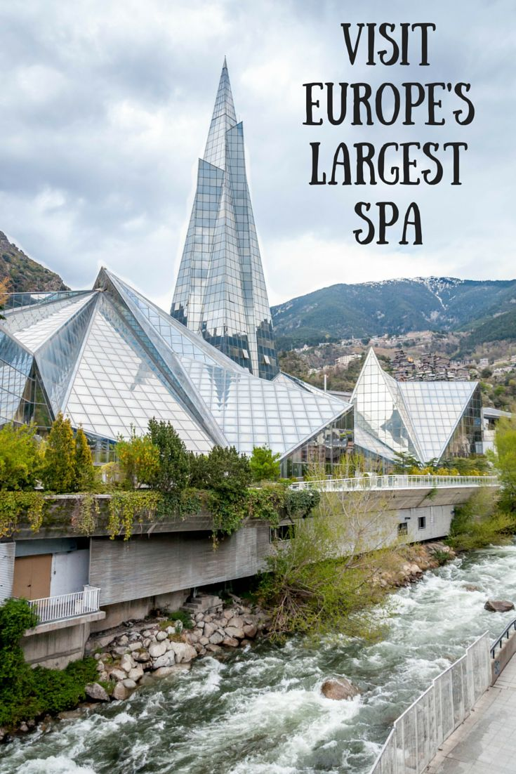 A visit to Europe's largest spa complex, Innu-Caldea, in Andorra is a perfect way to spend an afternoon in this tiny, mountainous country