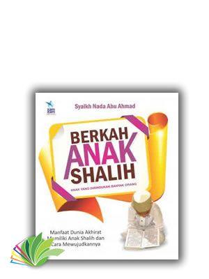 Buku Anak Sholeh (Berkah Anak Shalih) menguraikan keutamaan anak shalih. Dapatkan diskon 20% All Book's, Hub SMS/WA: 08982282286