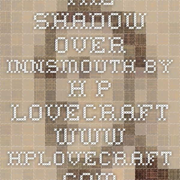 The Shadow over Innsmouth By H. P. Lovecraft www.hplovecraft.com