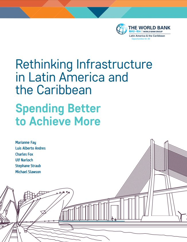 Rethinking Infrastructure in Latin America and the Caribbean: Spending Better to Achieve More (EBOOK) FULL TEXT: http://elibrary.worldbank.org/doi/pdf/10.1596/26390