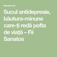 Sucul antidepresie, băutura-minune care-ți redă pofta de viață – Fii Sanatos