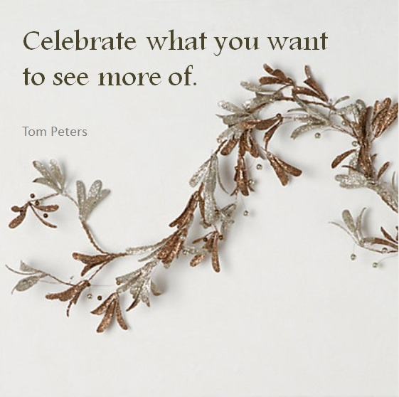 Celebrate what you want to see more of