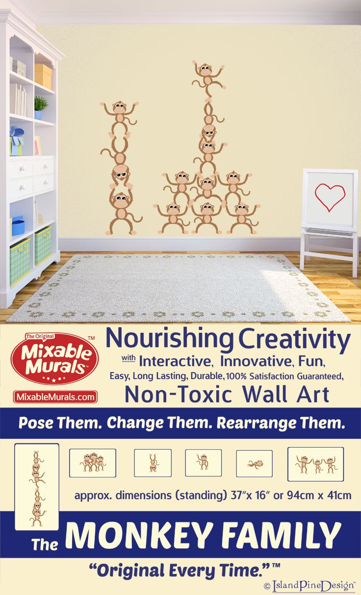 Decorate and re-decorate without continuous shopping with interactive non-toxic wall sticker idea kits from Mixable Murals. Introducing The Monkey Family. -100% Satisfaction Guaranteed -Durable -Non Toxic -Long Lasting -High Quality Materials -No Mess-No Residue -Easy To Use -No Tools Required -Tear Resistant -Stretch Resistant -Wrinkle Resistant -Boredom Resistant -Always Original.  A new way to decorate while inspiring,  encouraging and enhancing creativity in children…