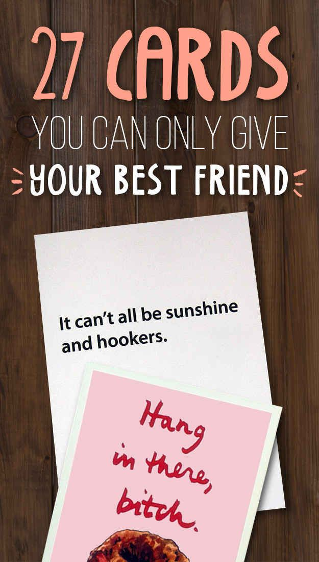 27 Borderline Offensive Cards To Give To Your Best Friend - some of these are just so brilliant...definitely worth a pin for later! X