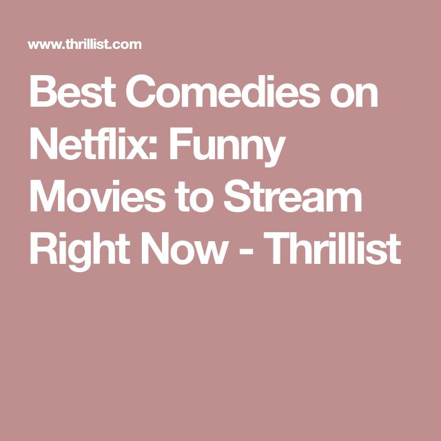 Best Comedies on Netflix: Funny Movies to Stream Right Now - Thrillist