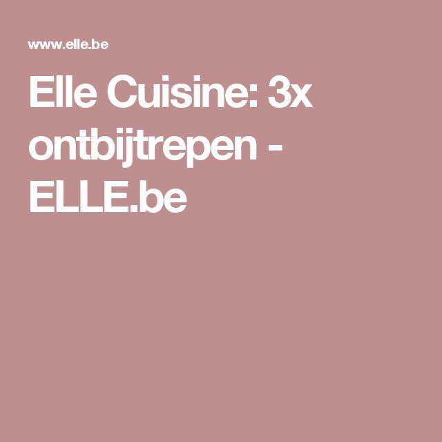 Elle Cuisine: 3x ontbijtrepen - ELLE.be