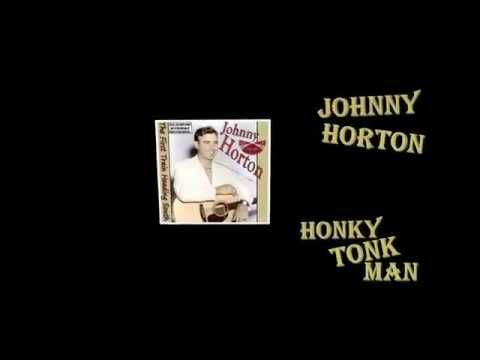 Johnny Horton - Honky Tonk Man  On the way to record this classic johnny called at Elvis's house  to borrow some money and his bass player Bill Back. Using Black they recorded Honky Tonk Man and Hole In My Pirogue