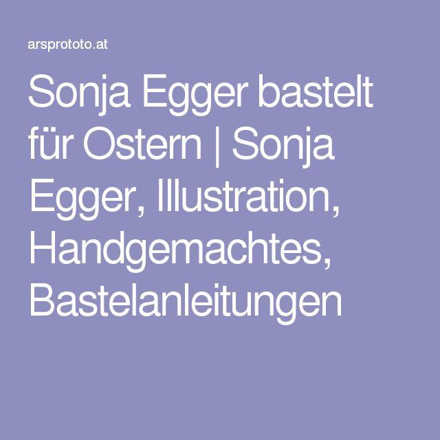 Sonja Egger bastelt für Ostern | Sonja Egger, Illustration, Handgemachtes, Bastelanleitungen