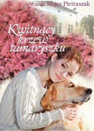 """Wanda Majer-Pietraszak, """"Kwitnący krzew tamaryszku"""", Muza, Warszawa 2015. 555 stron"""
