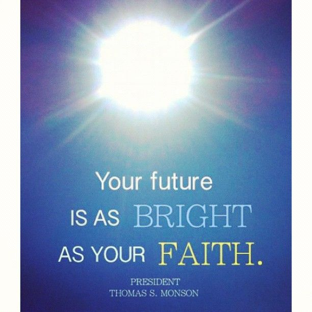 Your Future Is As Bright As Your Faith.