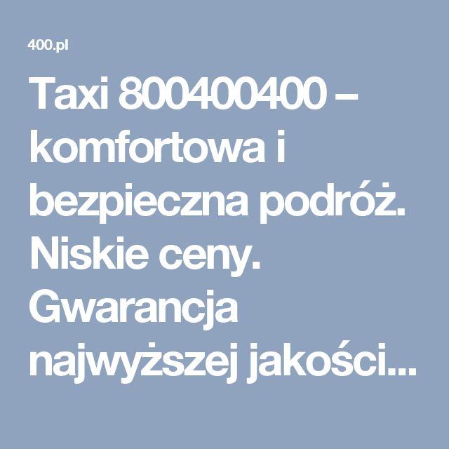 Taxi 800400400 – komfortowa i bezpieczna podróż. Niskie ceny. Gwarancja najwyższej jakości usług. Zadzwoń przez telefon lub on-line!