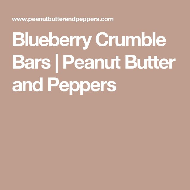 Blueberry Crumble Bars | Peanut Butter and Peppers