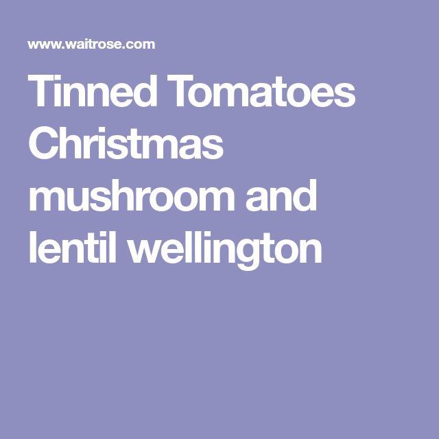 Tinned Tomatoes Christmas mushroom and lentil wellington