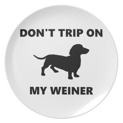 #Don't Trip On My Weiner Dachshund Dog Dinner Plate - #Petgifts #Pet #Gifts #giftideas #giftidea #petlovers