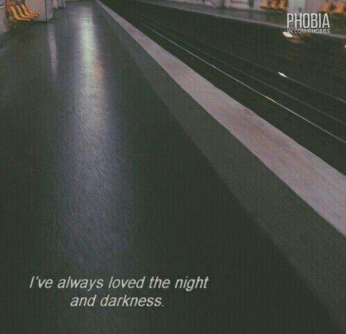 — Я всегда любила ночь и темноту.