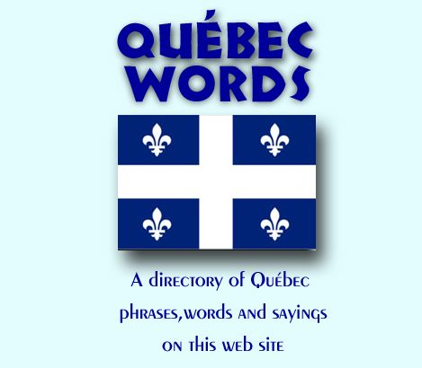 Quebec French Words, Sayings & Phrases Explained in English at Bill Casselman's Canadian Word of the Day